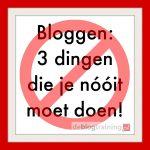 bloggen 3 dingen die je nooit moet doen